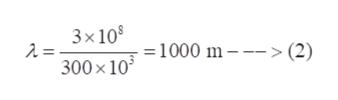 3x108 2 = = 1000 m--> (2) 300x 10
