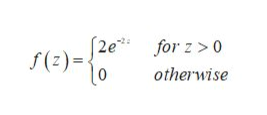 2e f(z)= for z > 0 otherwise