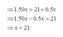 1.50x 21 0.5x 1.50x -0.5x = 21 > x= 21