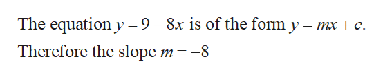 The equation y 9-8x is of the fom y mx c Therefore the slope m = -8