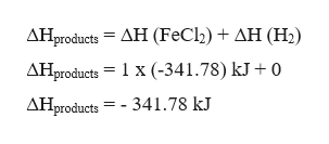 ДНроducts 3 ДН (FeCl) + дН (Н) AHproducts= 1 x (-341.78) kJ+ 0 AHproducts 341.78 kJ
