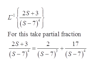 2S 3 (S-7) For this take partial fraction 2S 3 2 17 (S-7) (s-7) (S-7)