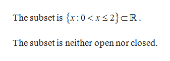 The subset is {x:0<xs2}cR. The subset is neither open nor closed.