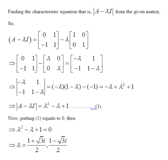 Finding the characteristic equation that is,  A -AI from the given matrix So, 1 0 1 0 (A-I) 1 0 1 0 -2 1 -1 1- 0 A -2. 1 =(-2)(1-)-(-1) = -2+22 +1 -1 1-2 A-A=22-2+1 (1) Now, putting (1) equals to 0, then 2-2+1 0 1+3i 1-3i 2 2