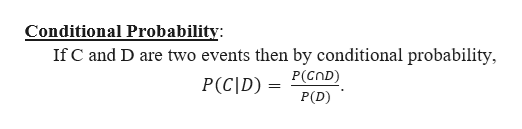 Conditional Probability: If C and D are two events then by conditional probability P(C]D) = P(COD) P(D)