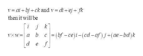 v aibjck and v = di ej fk then it will be i j k (bf -ce)i-(cd-af )j+(ae-bd)k f d e