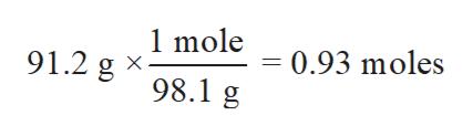 1 mole = 0.93 moles 91.2 g 98.1 g