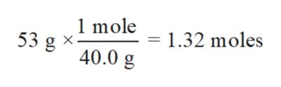 1 mole 1.32 moles 53 g = 40.0 g