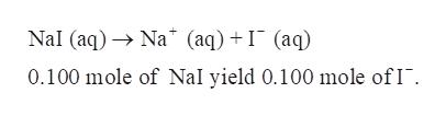 NaI (aq)Na* (aq) +I (aq) 0.100 mole of Nal yield 0.100 mole ofI