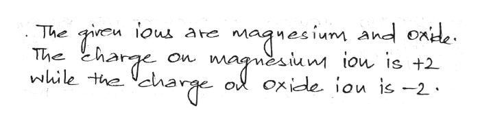 eu lous are The The Magnesium and onide while thechara siun ion is +2 O oxide iou is -2 On