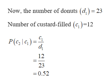 Now, the number of donuts (d,) = 23 Number of custard-filled (c, )=12 P(clG) 12 23 0.52 =