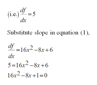 (i.e.)5 dx Substitute slope in equation () df16x2-8x+6 dx 5 -16x2-8x+6 16x2-8x+1 0