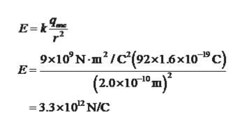 "9x10 N m/c'(92x1.6x10"" C) (2.0x1010 m) -19 E= = 3.3x10 N/C"