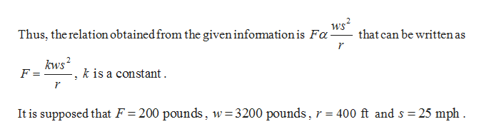 ws2 that can be written as Thus, the relation obtained from the given infomation is Fa kws F = k is a constant r 400 ft and s 25 mph It is supposed that F = 200 pounds, w=3200 pounds