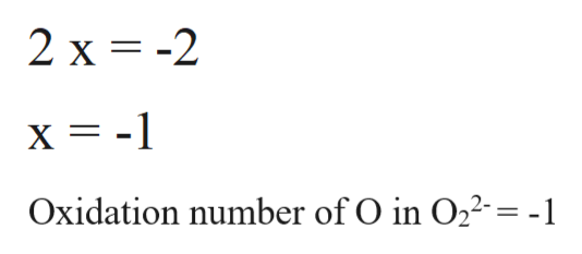2 x -2 x -1 Oxidation number of O in O22-= -1