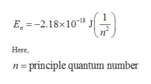 Е, 3 -2.18х10-18 J Here n principle quantum number