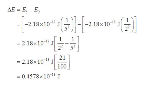 AE E - E -2.18x1018 J 52 -2.18 x 10-18 J 22 1 =2.18x 1018 J 1 2252 21 J 100 2.18x 1018 =0.4578x 10-18 J