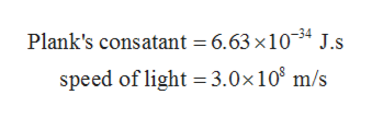Plank's consatant 6.63 x1034 J.s speed of light 3.0x 10 m/s