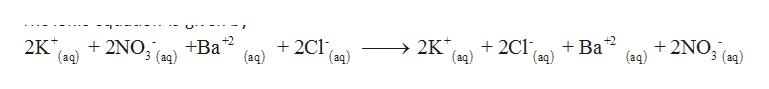 +2NO3 (aq +2NO3 (aq) (aq) 2K* (aq) 2C1 (aq) (aq) 2C1 2K* +Ba2 +Ba2 (aq) (aq)