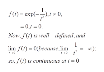 f()exp( .t 0 = 0,t 0 Now. f() is well -defimed,and 1 ) (because, lim- lim f 0 so, f(t) is continuous at t = (0