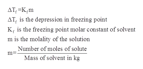 AT,=K¢m AT, is the depression in freezing point K is the freezing point molar constant of solvent m is the molality of the solution Number of moles of solute m=- Mass of solvent in kg