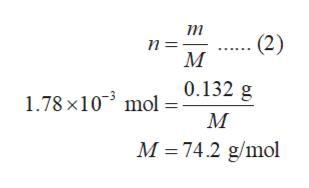 т (2) п- М 0.132 g 1.78 x10 mol М М-74.2 g/mol