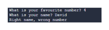 What is your favourite number? 4 What is your name? David Right name, wrong number