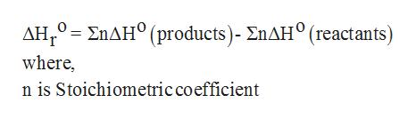 ΔΗ,ΣηΔΗ* (products )- ΣηΔΗ (reactan ts ) where n is Stoichiometric coefficient