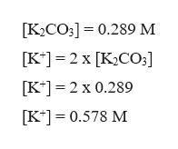 [K2CO3] 0.289 M [K2 x [K2CO3] [K* 2 x 0.289 [K* 0.578 M