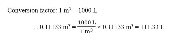 Conversion factor: 1 m3 = 1000 L 1000 L x 0.11133 m3 = 111.33 L . 0.11133 m3 1 m3