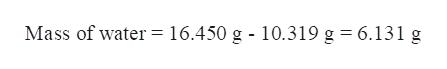Mass of water= 16.450 g - 10.319 g = 6.131 g