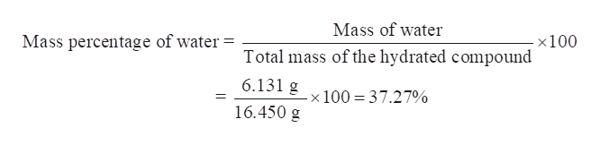 Mass of water Mass percentage of water x100 Total mass of the hydrated compound 6.131 g 100 37.27% 16.450 g