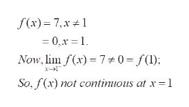 f (x)= 7,x 1 = 0,x = 1 Now, lim f(x)70 = f() x1 So, f(x) not contimious at x 1