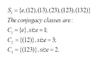 s e, (12), (13).(23), (123). (132)} The conjugacy classes are: C {e},size = 1; C {(12),se 3 C 123),size= 2