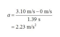 3.10 m/s 0 m/s a = 1.39 s 2.23 m/s