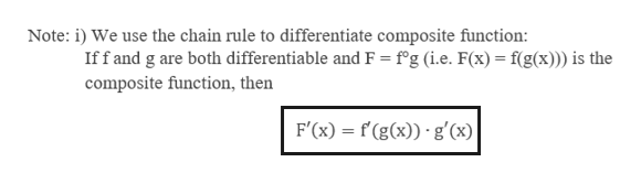 Note: i) We use the chain rule to differentiate composite function: Iff and g are both differentiable and F = f'g (i.e. F(x)= f(g(x))) is the composite function, then F'(x) f(g(x)) g'(x)