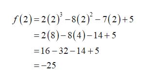 f(2)2(2)-8(2)-7(2)+5 =2 (8)-8(4)-14 5 16 32 145 =-25
