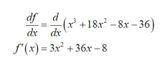 df d (x3 dx dx +18x2-8x-36 f(x)= 3x2 +36x -8