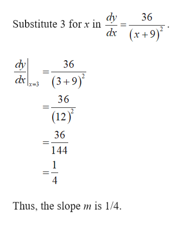 dy 36 Substitute 3 for x in dx(x+9) dy dx (3+9) 36 36 (12) 36 144 1 Thus, the slope m is 1/4