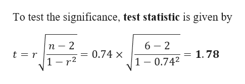 To test the significance, test statistic is given by 6 2 n - 2 1.78 = 0.74 x t = r 1 r2 1 -0.742