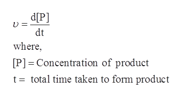 d[P] dt where, [P] Concentration of product t total time taken to form product