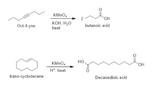 KMnO4 Он кон, Н-О butanoic acid Oct-4-yne heat но KMnO4 Он H, heat trans-cyclodecene Decanedioic acid