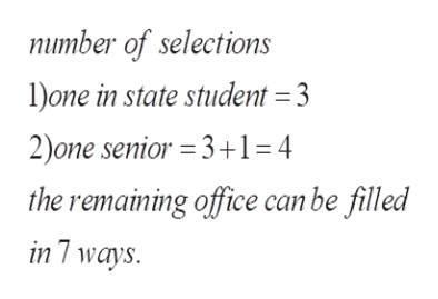 number of selections l)one in state student = 3 2)one senior = 3+1 4 the remaining office can be filled in 7 ways