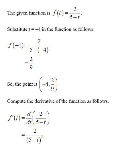 2 The given function is J 5-t Substitute t-4 in the function as follows 2 f(4)= 5-(-4) 2 2 So, the point is-4 Compute the derivative of the function as follows d f'(t) dt5-t 2 2 (5-)