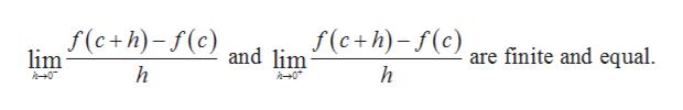 f(c+h) (c) and lim lim f(c+h)-f(c) are finite and equal h h h0 0
