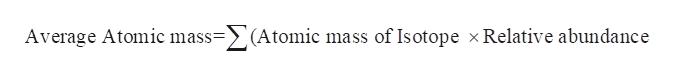 =>'(Atomic mass of Isotope x Relative abundance Average Atomic mass=