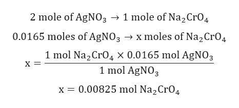 2 mole of AgNO3 1 mole of Na2 Cr04 0.0165 moles of AgNO3 x moles of Na2CrO4 1 mol Na2 CrO4 x 0.0165 mol AgNO3 х- 1 mol AgNO3 0.00825 mol Na2CrO4 x