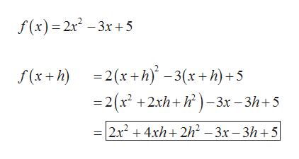 f(x) 2x2-3x5 f(x+h) 2xh -3(x+h)+5 -2(x +2xh+h)-3x-3h+5 2.x2 4xh 2h2-3x-3h+5
