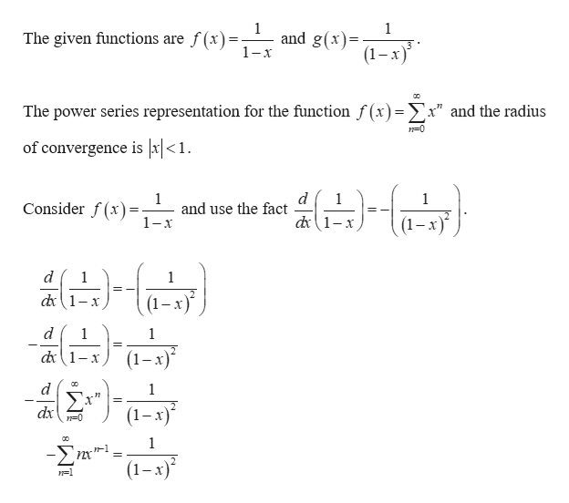 """1 The given functions are f(x 1 and g(x) 1-x (1-х) The power series representation for the function f (x) =x"""" and the radius of convergence is x <1. d 1 and use the fact 1 1 Consider f(x)=- d1-x 1-x d 1 1 d1-x d 1 1 d1-x - 1 Σ"""" (1-x) dx 1 -nx' = (1-x)* 1=1"""