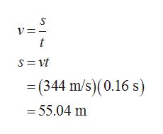 t (344 m/s)(0.16 s) = 55.04 m